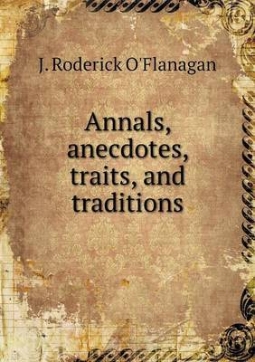 Annals, Anecdotes, Traits, and Traditions