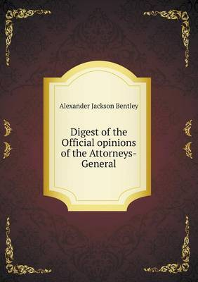 Digest of the Official Opinions of the Attorneys-General