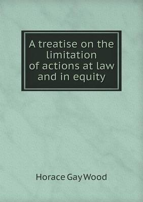 A Treatise on the Limitation of Actions at Law and in Equity