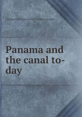 Panama and the Canal To-Day