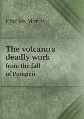 The Volcano's Deadly Work from the Fall of Pompeii