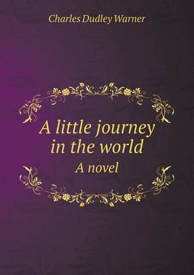 A Little Journey in the World a Novel