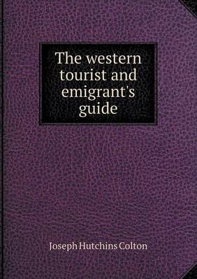 The Western Tourist and Emigrant's Guide