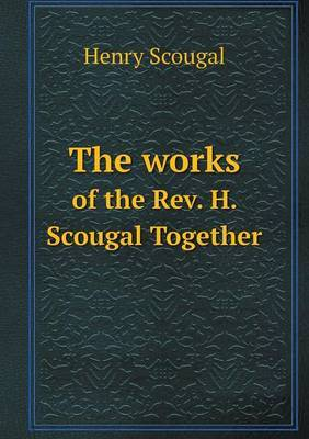 The Works of the REV. H. Scougal Together
