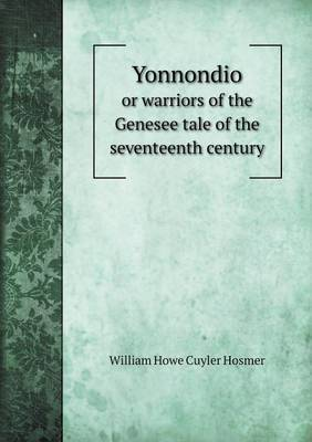 Yonnondio or Warriors of the Genesee Tale of the Seventeenth Century