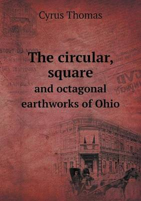 The Circular, Square and Octagonal Earthworks of Ohio