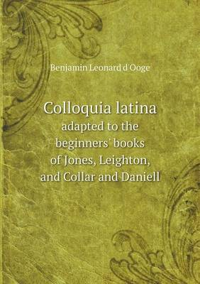 Colloquia Latina Adapted to the Beginners' Books of Jones, Leighton, and Collar and Daniell