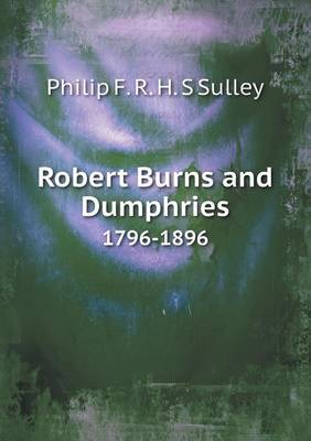 Robert Burns and Dumphries 1796-1896