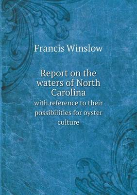 Report on the Waters of North Carolina with Reference to Their Possibilities for Oyster Culture