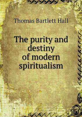 The Purity and Destiny of Modern Spiritualism