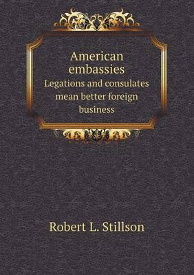 American Embassies Legations and Consulates Mean Better Foreign Business