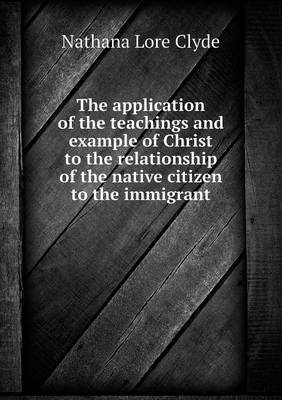 The Application of the Teachings and Example of Christ to the Relationship of the Native Citizen to the Immigrant