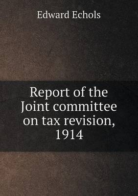 Report of the Joint Committee on Tax Revision, 1914