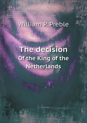 The Decision of the King of the Netherlands