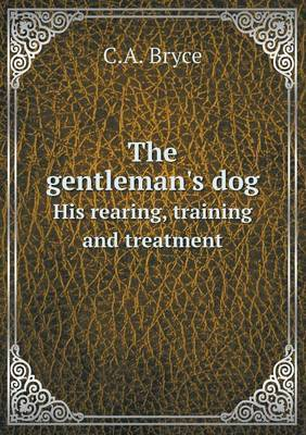 The Gentleman's Dog His Rearing, Training and Treatment