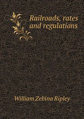 Railroads, Rates and Regulations