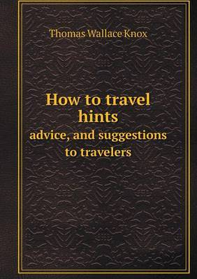 How to Travel Hints Advice, and Suggestions to Travelers