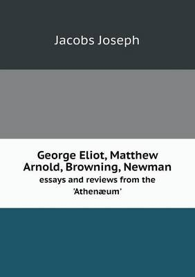 George Eliot, Matthew Arnold, Browning, Newman Essays and Reviews from the 'Athenaeum'