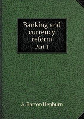 Banking and Currency Reform Part 1