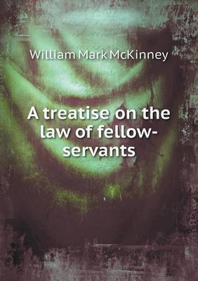 A Treatise on the Law of Fellow-Servants