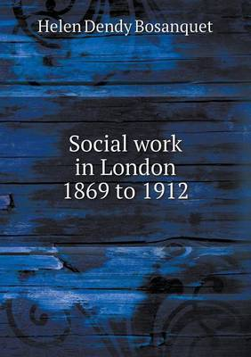 Social Work in London 1869 to 1912