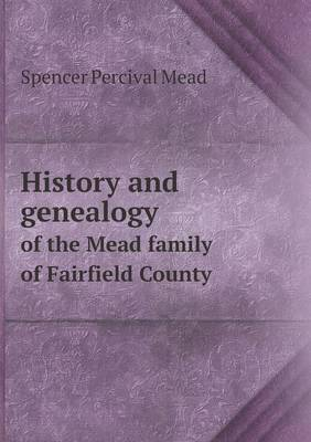 History and Genealogy of the Mead Family of Fairfield County