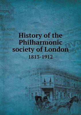 History of the Philharmonic Society of London 1813-1912
