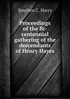 Proceedings of the Bi-Centennial Gathering of the Descendants of Henry Hayes