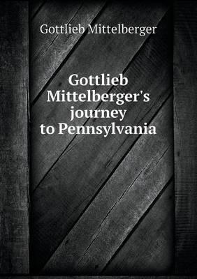 Gottlieb Mittelberger's Journey to Pennsylvania