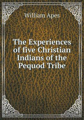 The Experiences of Five Christian Indians of the Pequod Tribe