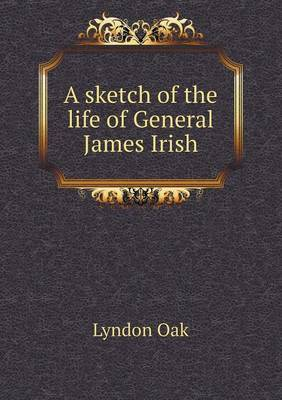 A Sketch of the Life of General James Irish