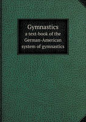 Gymnastics a Text-Book of the German-American System of Gymnastics