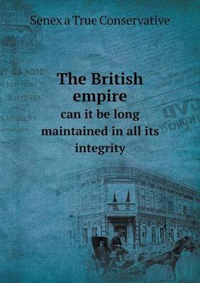 The British Empire Can It Be Long Maintained in All Its Integrity