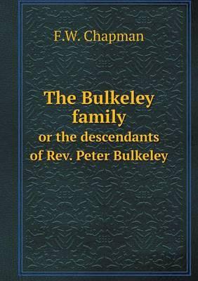 The Bulkeley Family or the Descendants of REV. Peter Bulkeley