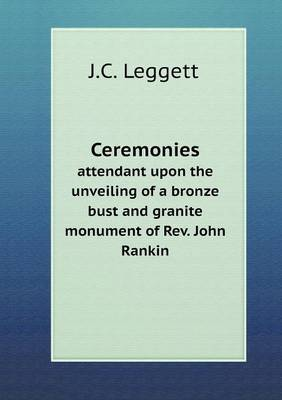 Ceremonies Attendant Upon the Unveiling of a Bronze Bust and Granite Monument of REV. John Rankin