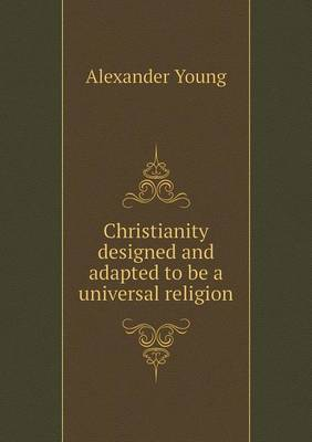 Christianity Designed and Adapted to Be a Universal Religion