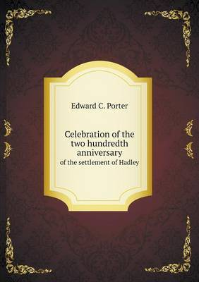 Celebration of the Two Hundredth Anniversary of the Settlement of Hadley