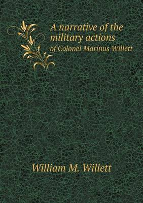 A Narrative of the Military Actions of Colonel Marinus Willett