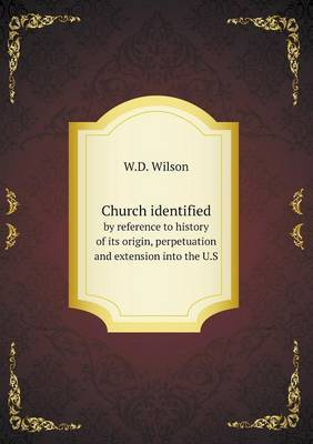 Church Identified by Reference to History of Its Origin, Perpetuation and Extension Into the U.S