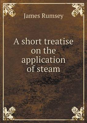 A Short Treatise on the Application of Steam