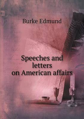 Speeches and Letters on American Affairs