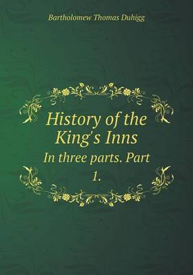 History of the King's Inns in Three Parts. Part 1.