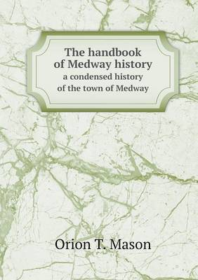 The Handbook of Medway History a Condensed History of the Town of Medway