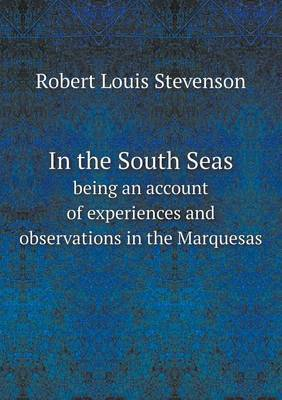 In the South Seas Being an Account of Experiences and Observations in the Marquesas