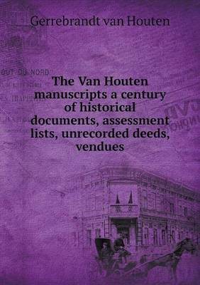 The Van Houten Manuscripts a Century of Historical Documents, Assessment Lists, Unrecorded Deeds, Vendues