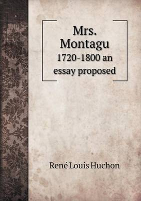 Mrs. Montagu 1720-1800 an Essay Proposed