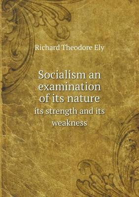 Socialism an Examination of Its Nature Its Strength and Its Weakness