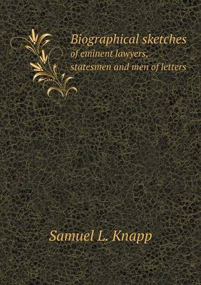 Biographical Sketches of Eminent Lawyers, Statesmen and Men of Letters