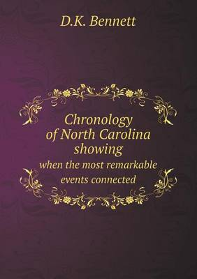 Chronology of North Carolina Showing When the Most Remarkable Events Connected