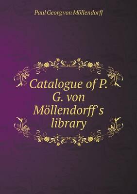 Catalogue of P.G. Von Mollendorff's Library
